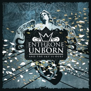 Enthrone The Unborn - And The Sky Is Ours (2013)